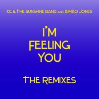 I'm Feeling You - The Remixes — Kc & The Sunshine Band, Bimbo Jones