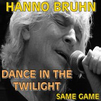 Dance in the Twilight - Same Game — Hanno Bruhn