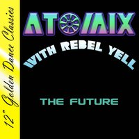 The Future — Atomix & Rebel Yell