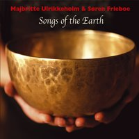 Songs of the Earth — Majbritte Ulrikkeholm, Søren Frieboe, Majbritte Ulrikkeholm & Søren Frieboe