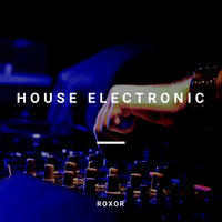 House Electronic — Roxor