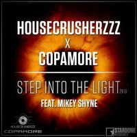 Step into the Light 2K18 — HouseCrusherzzz, Copamore, Mikey Shyne
