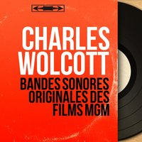 Bandes sonores originales des films MGM — MGM Studio Orchestra, Charles Wolcott