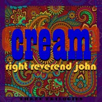 Cream — Right Reverend John