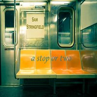 A Stop or Two — Sam Stringfield