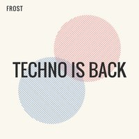 Techno is Back — Frost