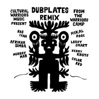Dubplates Remix from the Warriors Camp — Cultural Warriors
