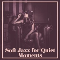 Soft Jazz for Quiet Moments — Music for Quiet Moments
