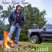 Never Knew Texas — Darrin Morris Band