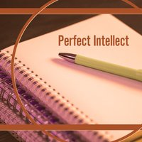 Perfect Intellect – Music for Study, Improve Your Mind, Easier Work, Schubert, Bach, Mozart — сборник