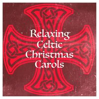 Relaxing Celtic Christmas Carols — Celtic Spirit, The Galway Christmas Singers, Musica de Navidad