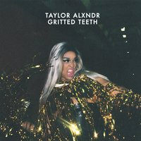 Gritted Teeth — TAYLOR ALXNDR