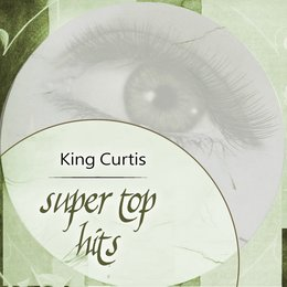 Super Top Hits — King Curtis