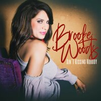 Ain't Kissing Nobody — Brooke Woods