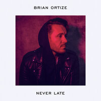 Never Late — Brian Ortize