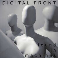 Found in Machines — Digital Front