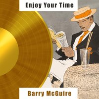 Enjoy Your Time — Barry McGuire