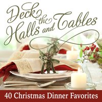 Deck the Halls and Tables - 40 Christmas Dinner Favorites — сборник