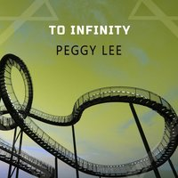 To Infinity — Peggy Lee