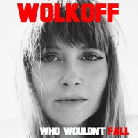 Who Wouldn't Fall — Wolkoff