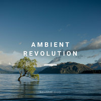 Ambient Revolution (Downtempo, Electronic Chillout, New Age) — Acustic Duo