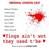 Fings Ain't Wot They Used T'Be — Original London Cast