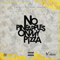 No Pineapples on My Pizza — N'veigh