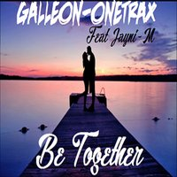 Be Together — Galleon, Jayni-M, Galleon, Onetrax, Onetrax