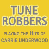 Tune Robbers Playing the Hits of Carrie Underwood — Tune Robbers