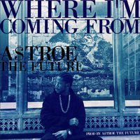 Where I'm Coming From — A$Troe the Future