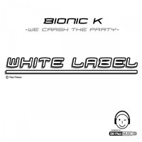 We Crash the Party Club Mix ( White Label ) Style: Techno — Bionic K., Bionic K