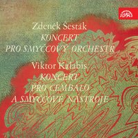 Šesták: String Concerto - Kalabis: Concerto for Harpsichord and Strings — Prague Chamber Orchestra, Czech Radio Symphony Orchestra, Viktor Kalabis, Josef Hrnčíř, Josef Hrnčíř, Viktor Kalabis, Czech Radio Symphony Orchestra, Prague Chamber Orchestra