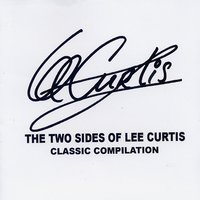 The Two Sides of Lee Curtis - Classic Compilation — Curtis Lee, Lee Curtis