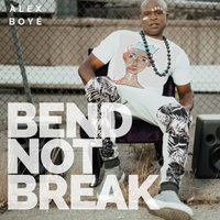 Bend Not Break — Alex Boye
