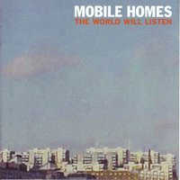 The World Will Listen — Mobile Homes