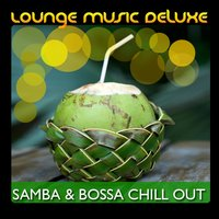 Lounge Music Deluxe: Samba & Bossa Chill Out — сборник