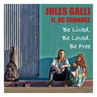 Be Lived, Be Loved, Be Free — Jules Galli