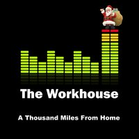 A Thousand Miles from Home — The Workhouse
