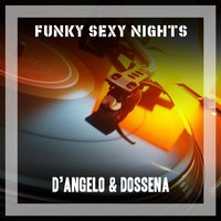 Funky Sexy Nights — D'Angelo & Dossena