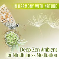In Harmony with Nature: Deep Zen Ambient for Mindfulness Meditation, Stress Relief, Soothing Sounds of Nature for Spiritual Healing & Inner Peace — Lovely Nature Music Zone