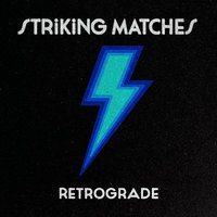 Retrograde — Striking Matches