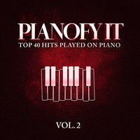 Pianofy It, Vol. 2 - Top 40 Hits Played On Piano — It's a Cover Up, Today's Hits!, Todays Hits