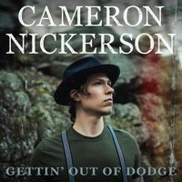 Gettin' out of Dodge — Cameron Nickerson