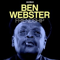 "Friendship — Ben Webster, Johnny Hodges, Art Farmer, Harry ""Sweets"" Edison"