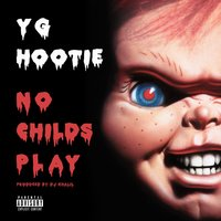 No Childs Play — YG Hootie