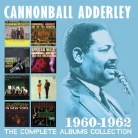 The Complete Albums Collection: 1960-1962 — Cannonball Adderley