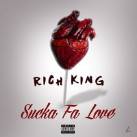 Sucka Fa Love — Rich King