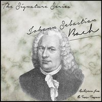 The Signature Series: Johann Sebastian Bach (Masterpieces from the Genius Composer) — Иоганн Себастьян Бах