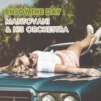 Enjoy The Day — Mantovani & His Orchestra