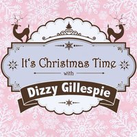 It's Christmas Time with Dizzy Gillespie — Dizzy Gillespie